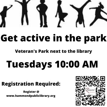 Tuesday 10:00-10:30 AM Get Active in the Park.  This program will take place in person and weather permitting held in the Veteran's Park next to the library.  During this 30-40 minute program we will move our bodies in our own space, incorporating aerobic and yoga types activities.  In the case of rainy weather, the program will be canceled.