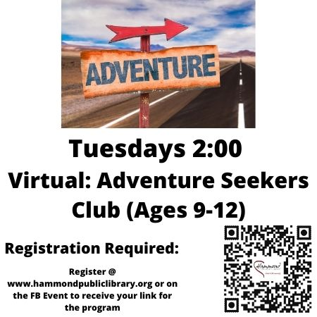 Tuesday 2:00 PM Adventure Seekers Club. A program designed just for ages 9-12. Each week a different adventure awaits. These adventures might be participating in a scavenger hunt, doing a virtual locked room, cooking, STEM, just too many adventures to list. When you register you will automatically receive a Zoom link for each day's activity.