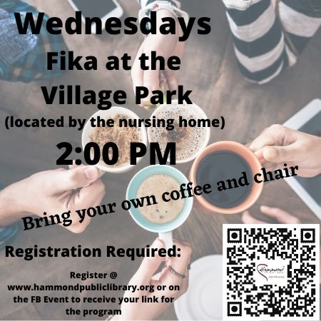Wednesday 2:00 PM Hybrid FIKA Coffee Group.  Meeting in person Village Park (located by the Nursing Home).  If you have children, they can play while you have coffee and adult conversation.  We will also offer a virtual option for those that are not interested in the park or for when the weather is not conducive to hold the meeting in the park.  When you register you will automatically receive a Zoom link for each day's activity.